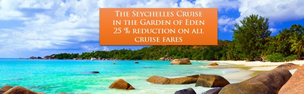 The Seychelles Cruise in the Garden of Eden 25 % reduction on all cruise fares